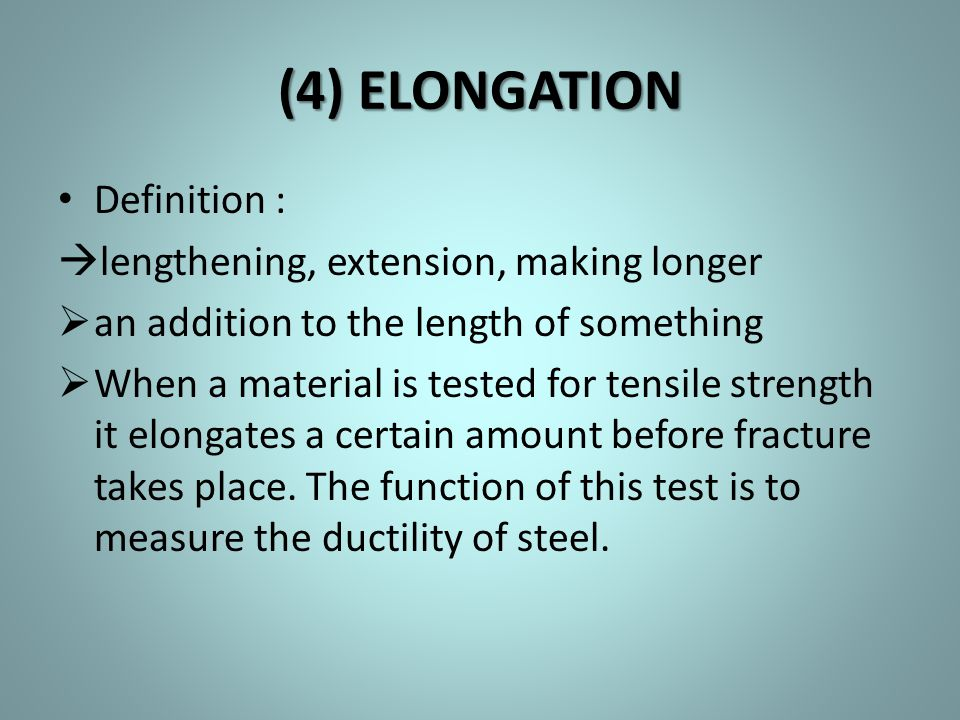 (4) ELONGATION Definition : lengthening, extension, making longer