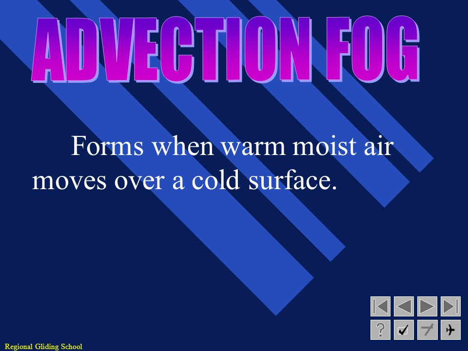 Forms when warm moist air moves over a cold surface.