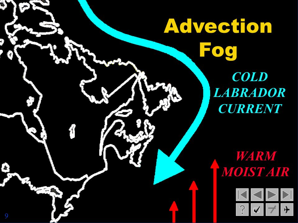 scan Advection Fog COLD LABRADOR CURRENT WARM MOIST AIR 9