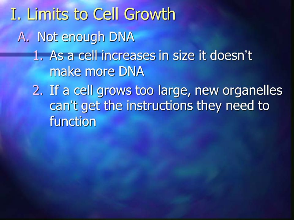 I. Limits to Cell Growth Not enough DNA