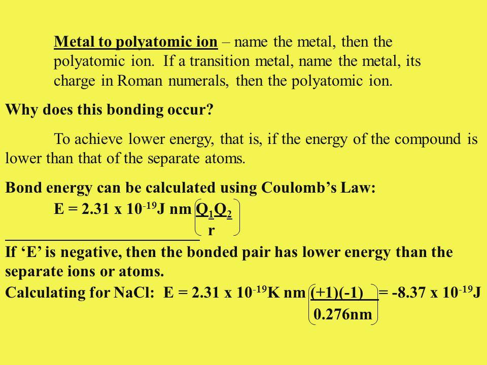Metal to polyatomic ion – name the metal, then the. polyatomic ion
