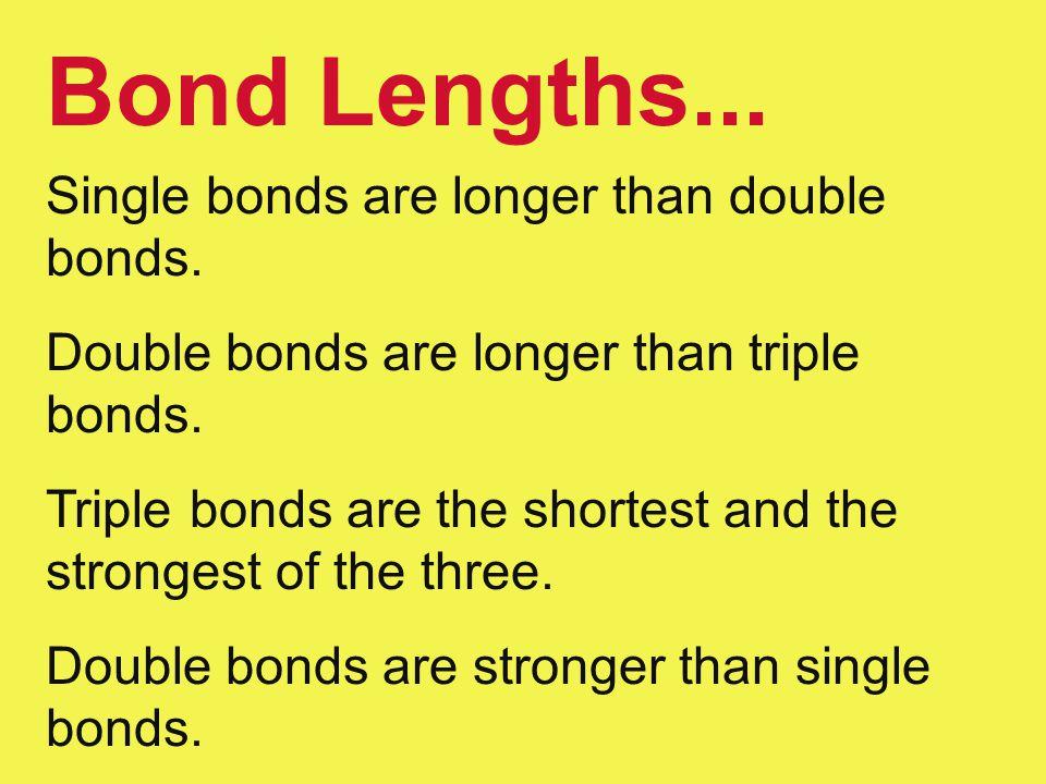 Bond Lengths... Single bonds are longer than double bonds.