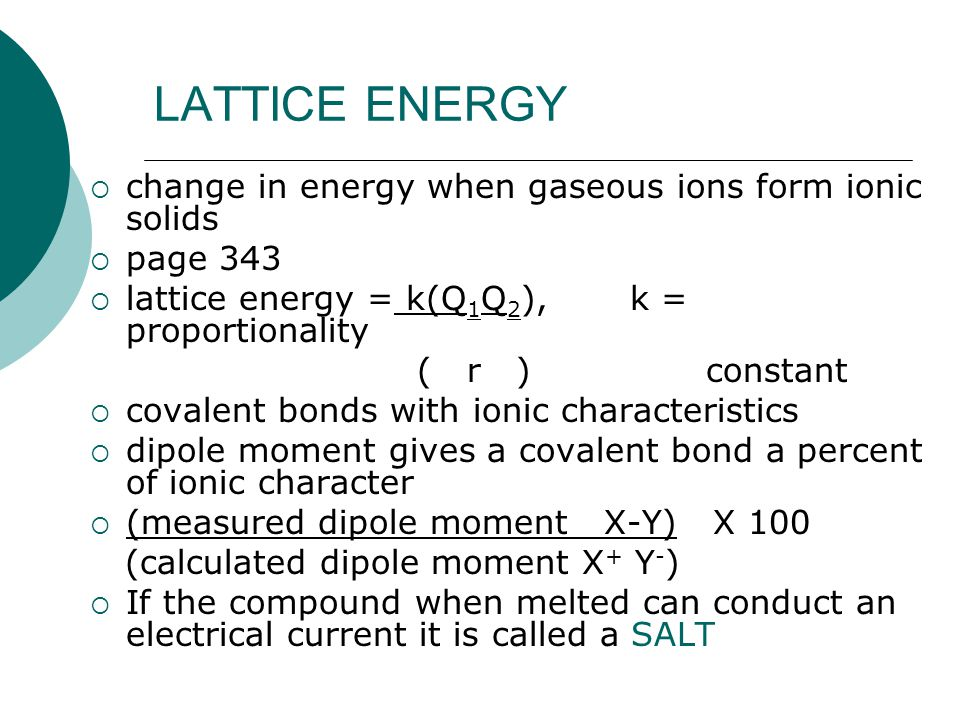 LATTICE ENERGY change in energy when gaseous ions form ionic solids