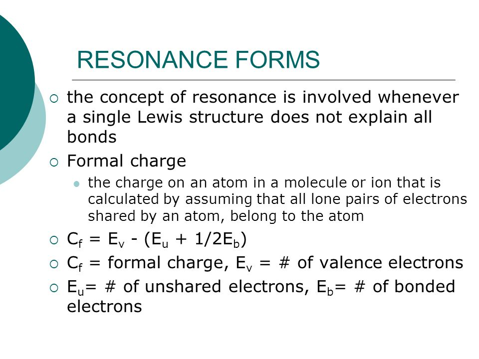RESONANCE FORMS the concept of resonance is involved whenever a single Lewis structure does not explain all bonds.