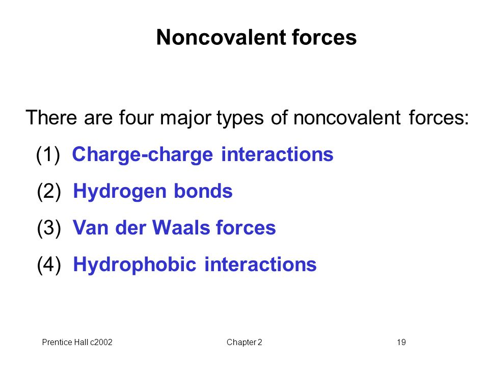 Noncovalent forces There are four major types of noncovalent forces: