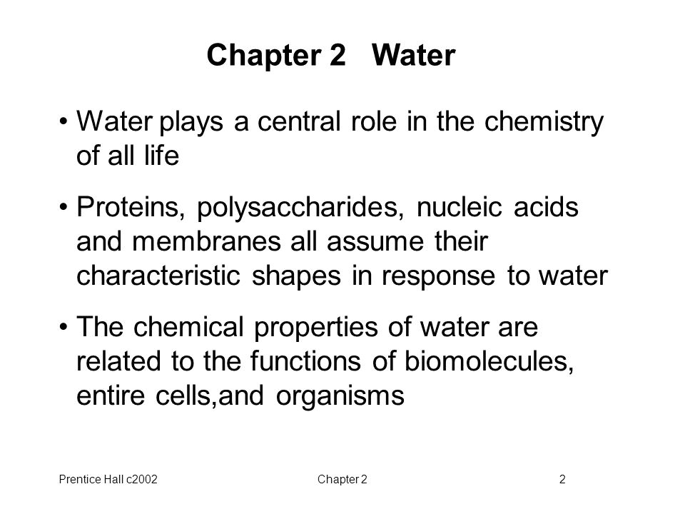 Chapter 2 Water Water plays a central role in the chemistry of all life.