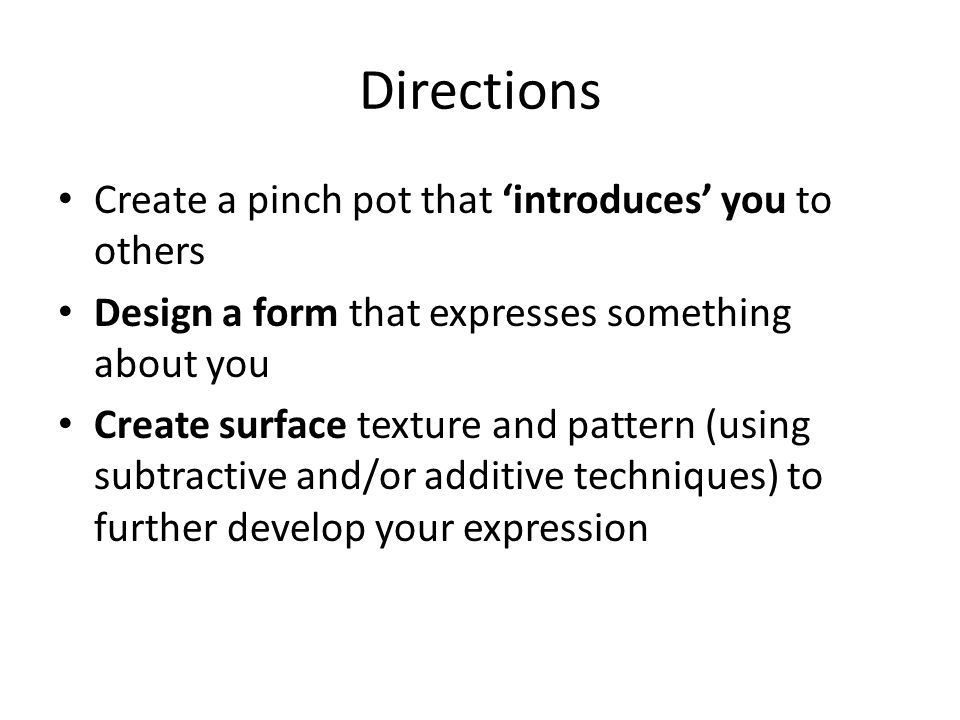 Directions Create a pinch pot that 'introduces' you to others