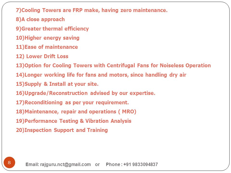 7)Cooling Towers are FRP make, having zero maintenance.