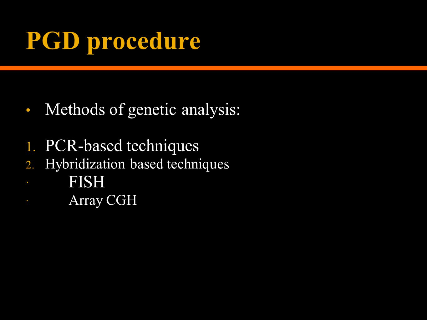 PGD procedure Methods of genetic analysis: PCR-based techniques FISH