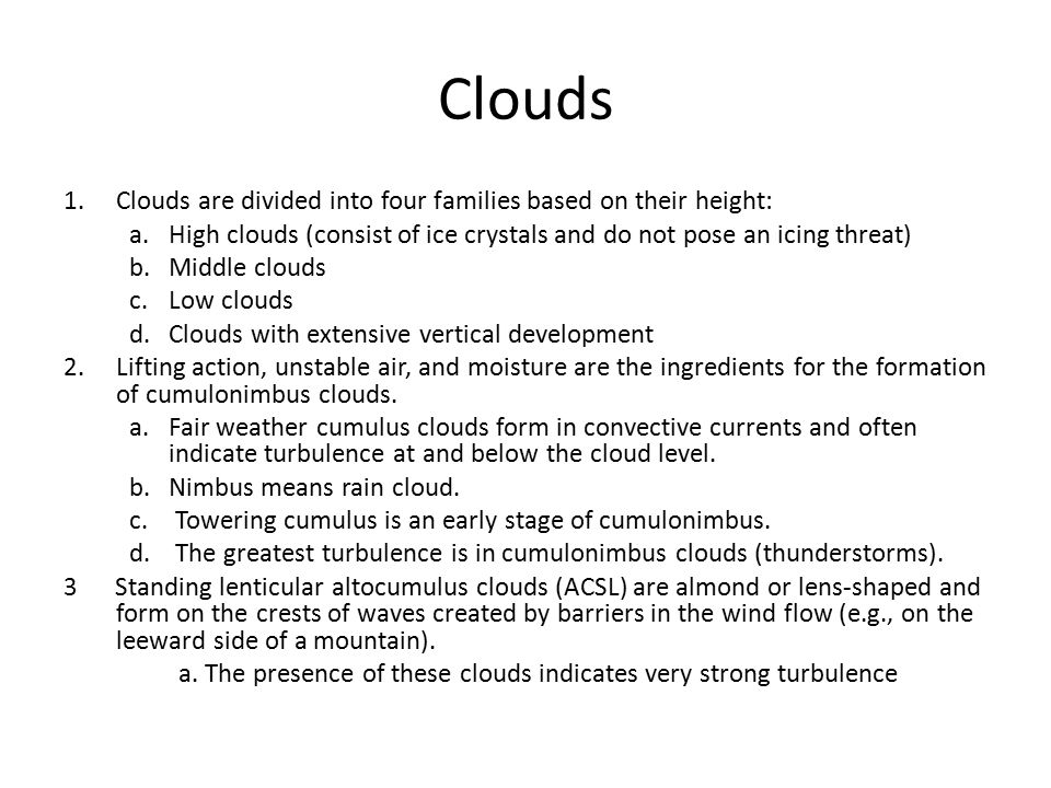 Clouds Clouds are divided into four families based on their height:
