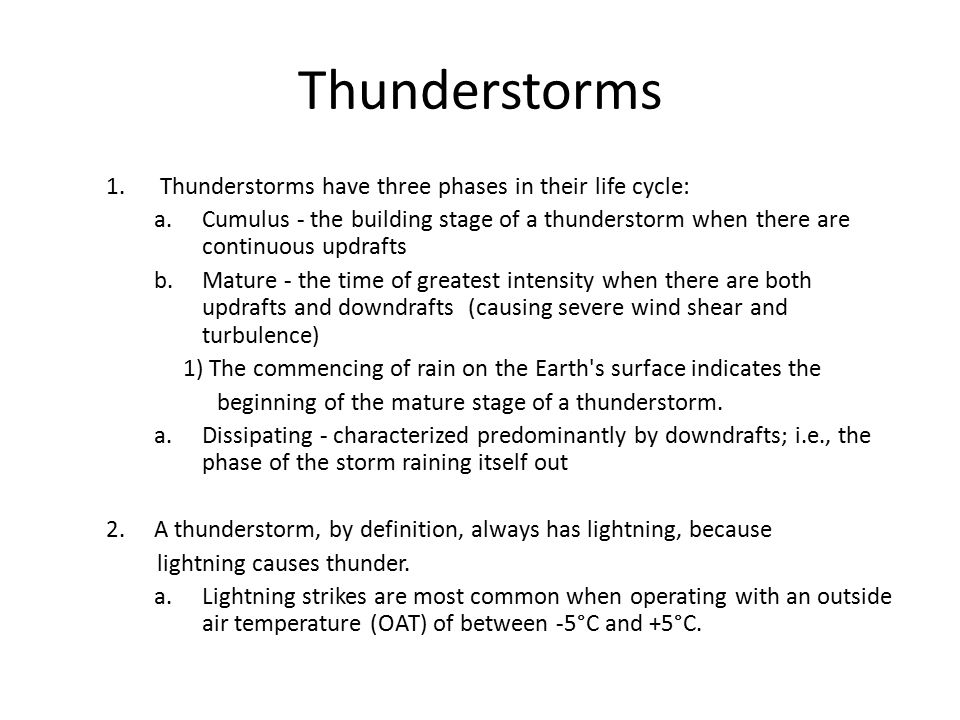 Thunderstorms Thunderstorms have three phases in their life cycle: