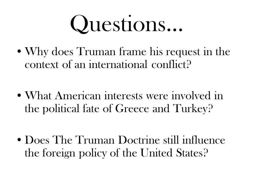 Questions… Why does Truman frame his request in the context of an international conflict