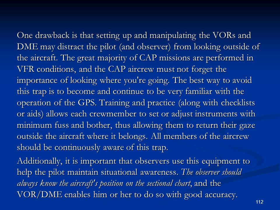 One drawback is that setting up and manipulating the VORs and DME may distract the pilot (and observer) from looking outside of the aircraft.