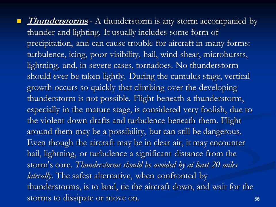 Thunderstorms - A thunderstorm is any storm accompanied by thunder and lighting.
