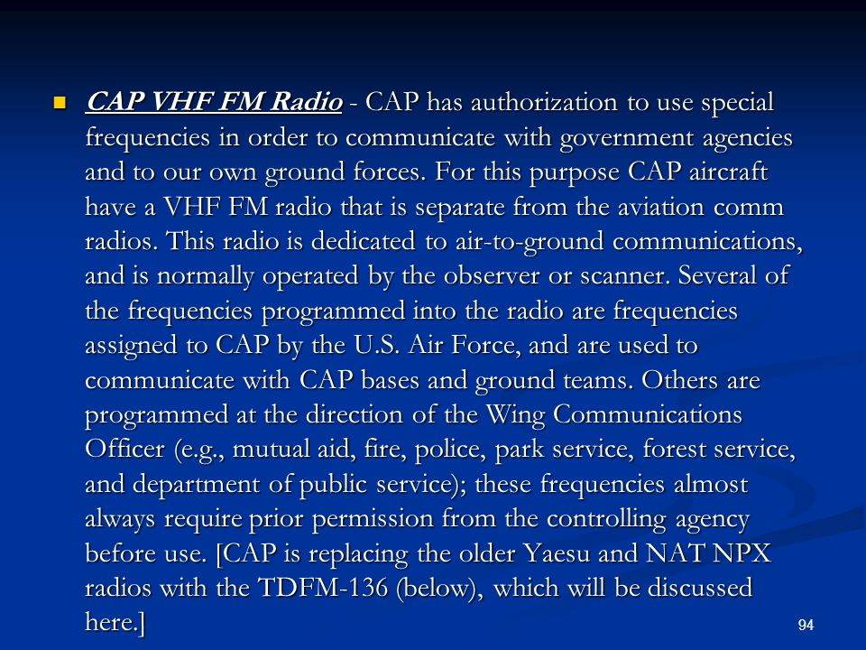 CAP VHF FM Radio - CAP has authorization to use special frequencies in order to communicate with government agencies and to our own ground forces.