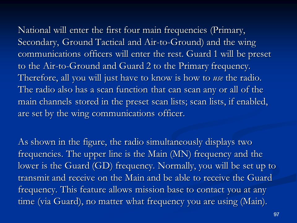 National will enter the first four main frequencies (Primary, Secondary, Ground Tactical and Air-to-Ground) and the wing communications officers will enter the rest.