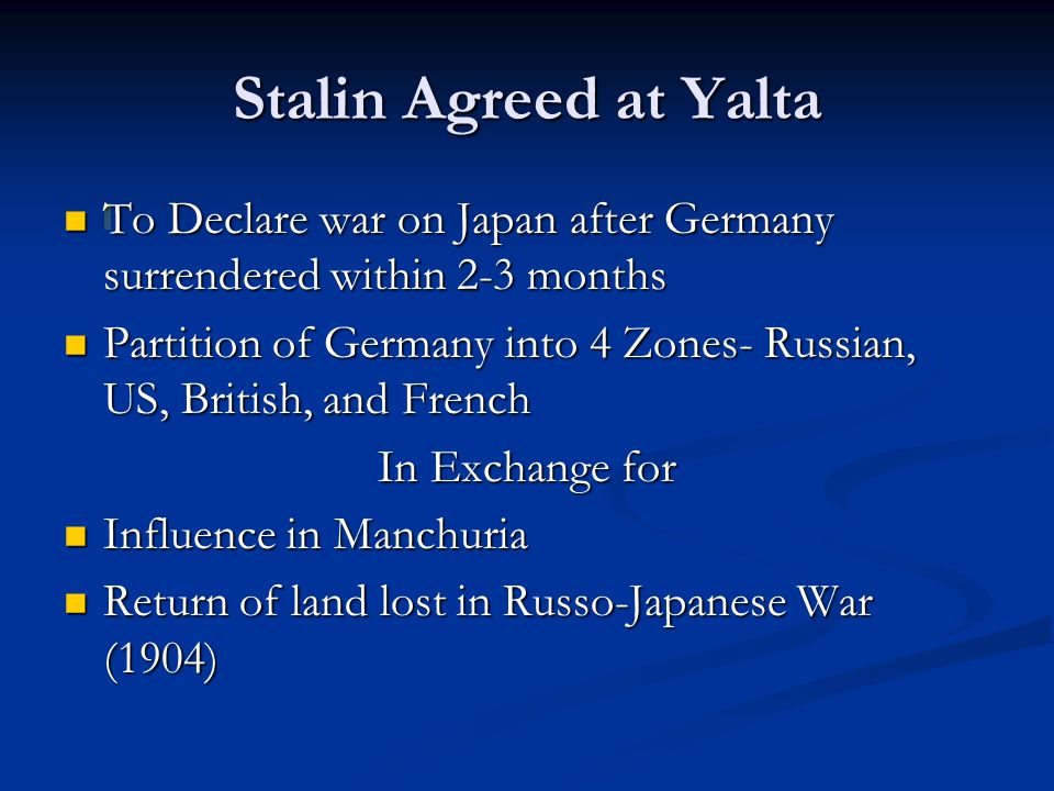 Stalin Agreed at Yalta To Declare war on Japan after Germany surrendered within 2-3 months.