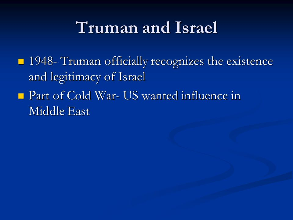 Truman and Israel 1948- Truman officially recognizes the existence and legitimacy of Israel.