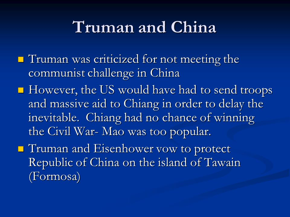 Truman and China Truman was criticized for not meeting the communist challenge in China.