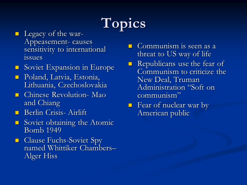 Topics Legacy of the war- Appeasement- causes sensitivity to international issues. Soviet Expansion in Europe.