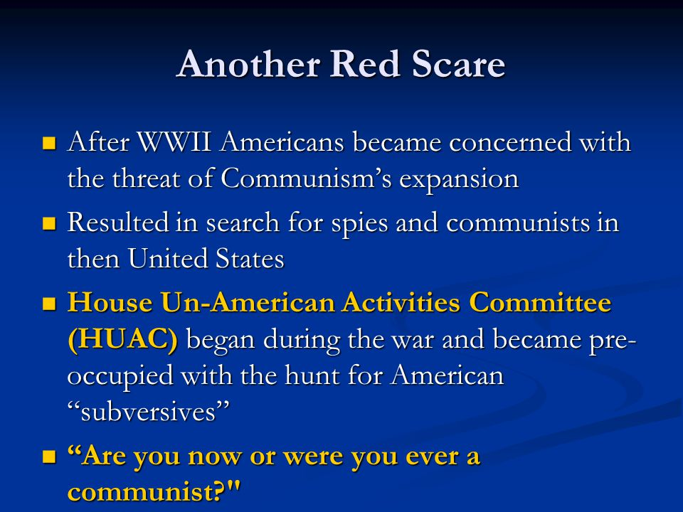 Another Red Scare After WWII Americans became concerned with the threat of Communism's expansion.