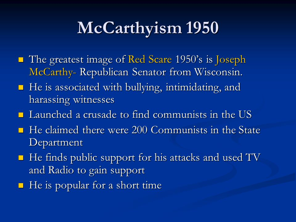 McCarthyism 1950 The greatest image of Red Scare 1950's is Joseph McCarthy- Republican Senator from Wisconsin.
