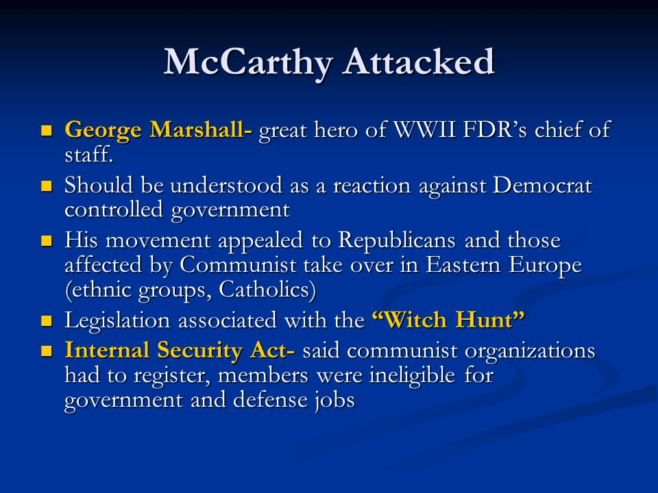 McCarthy Attacked George Marshall- great hero of WWII FDR's chief of staff.