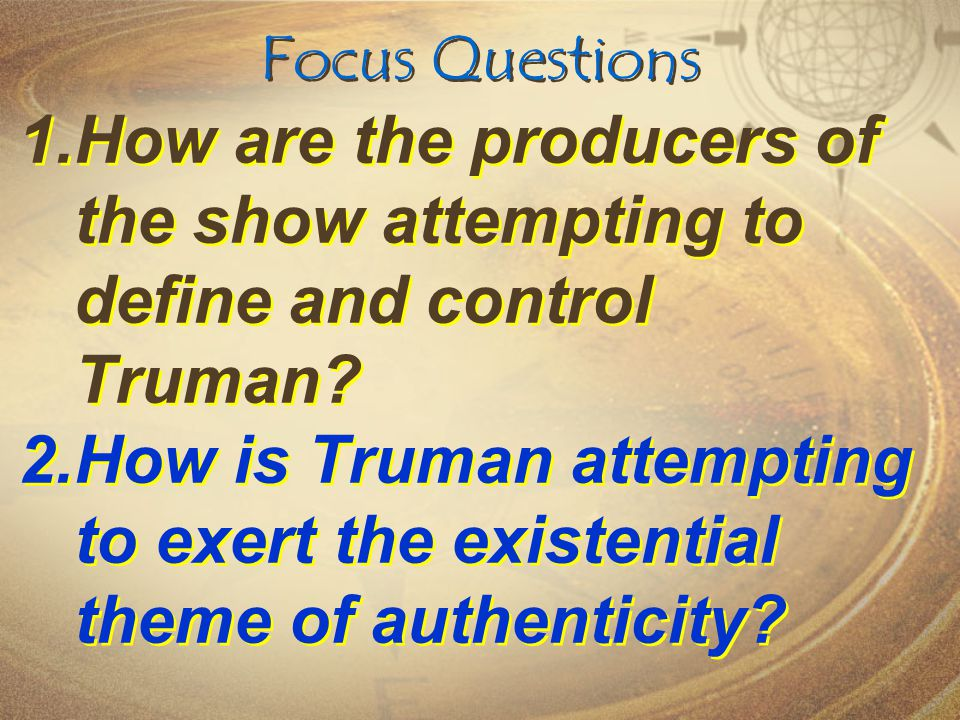 Focus Questions How are the producers of the show attempting to define and control Truman