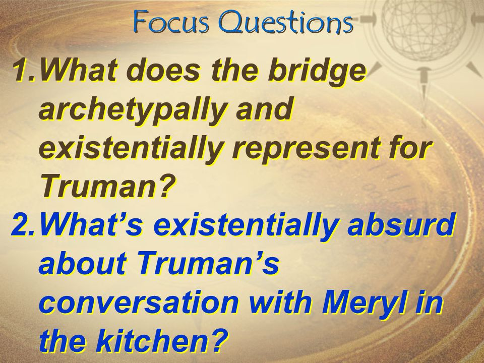 Focus Questions What does the bridge archetypally and existentially represent for Truman