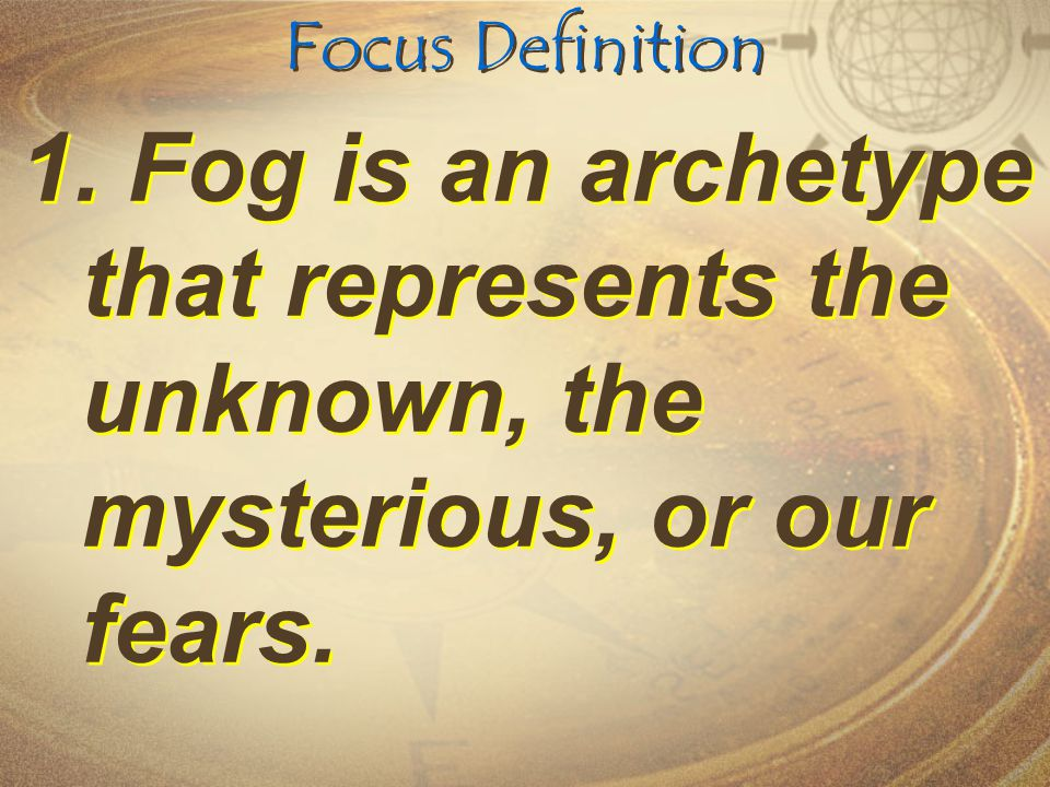 Focus Definition Fog is an archetype that represents the unknown, the mysterious, or our fears.