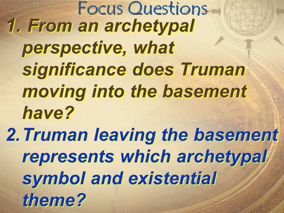 Focus Questions From an archetypal perspective, what significance does Truman moving into the basement have