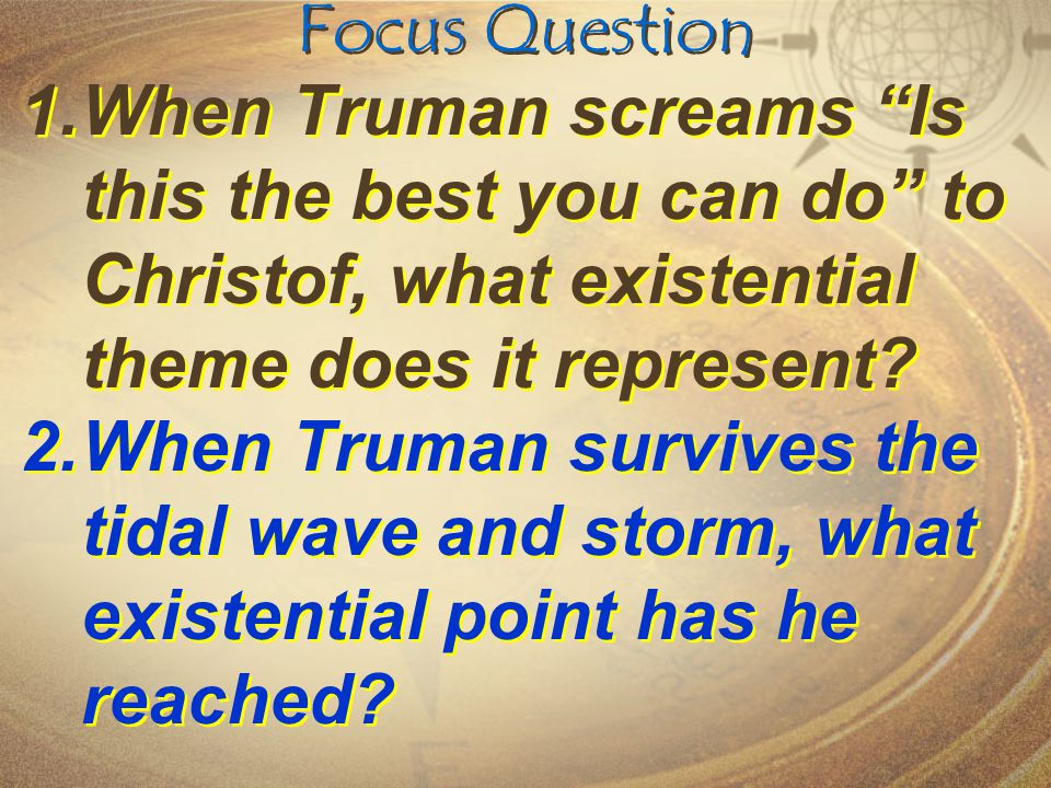 Focus Question When Truman screams Is this the best you can do to Christof, what existential theme does it represent