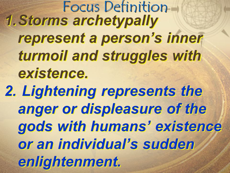 Focus Definition Storms archetypally represent a person's inner turmoil and struggles with existence.