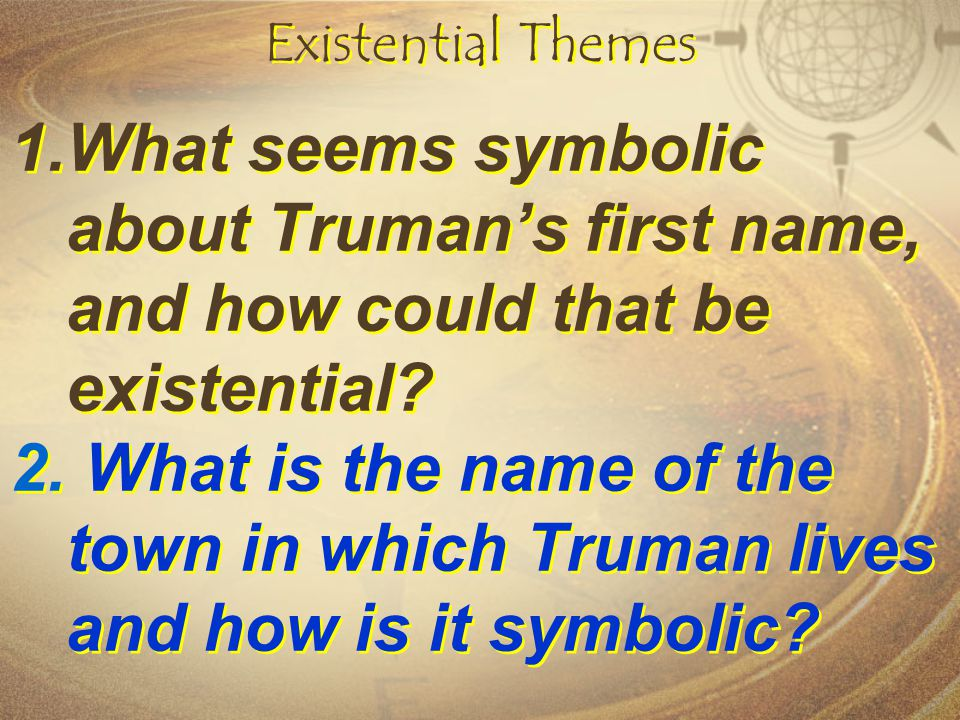 Existential Themes What seems symbolic about Truman's first name, and how could that be existential