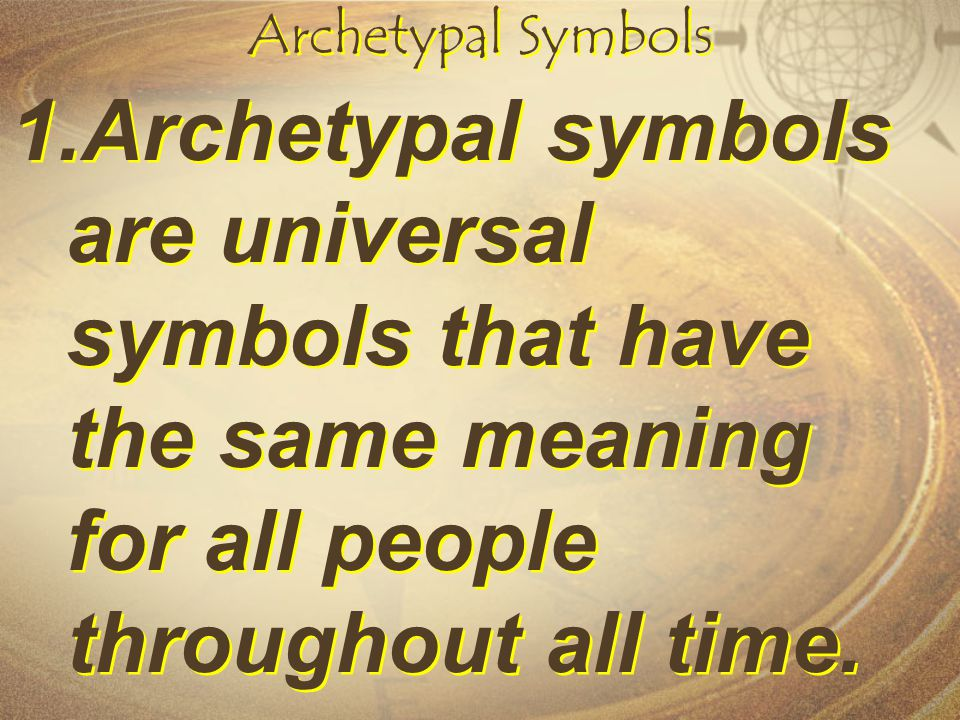 Archetypal Symbols Archetypal symbols are universal symbols that have the same meaning for all people throughout all time.