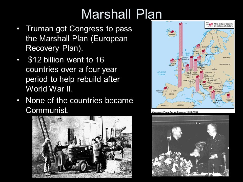 Marshall Plan Truman got Congress to pass the Marshall Plan (European Recovery Plan).