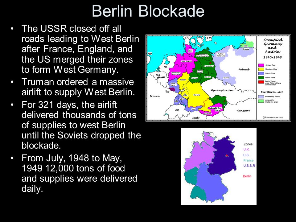 Berlin Blockade The USSR closed off all roads leading to West Berlin after France, England, and the US merged their zones to form West Germany.