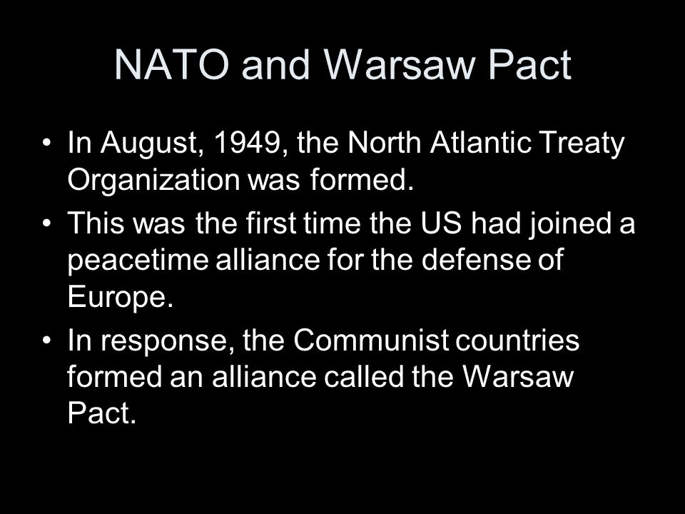 NATO and Warsaw Pact In August, 1949, the North Atlantic Treaty Organization was formed.