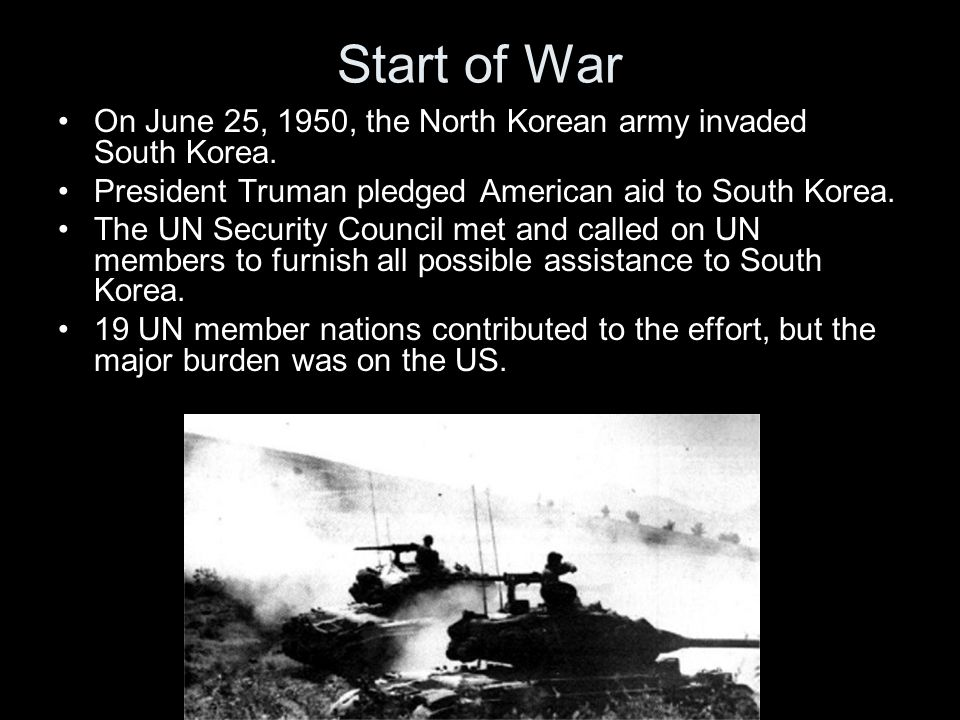 Start of War On June 25, 1950, the North Korean army invaded South Korea. President Truman pledged American aid to South Korea.
