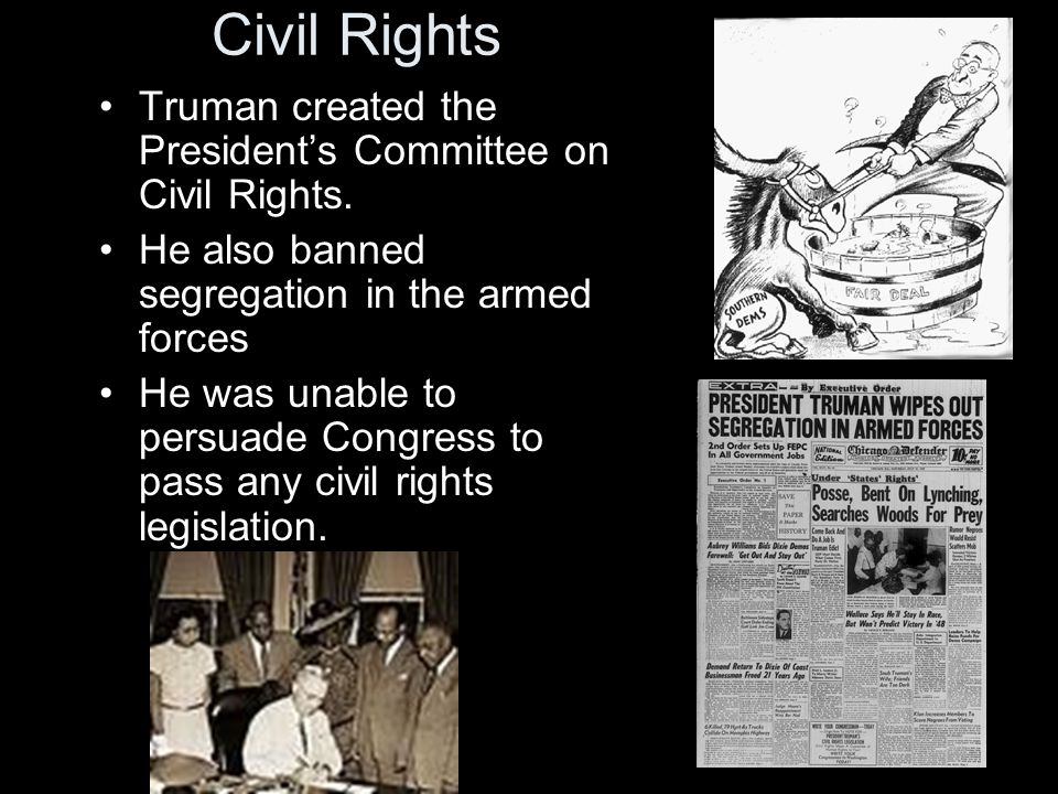 Civil Rights Truman created the President's Committee on Civil Rights.