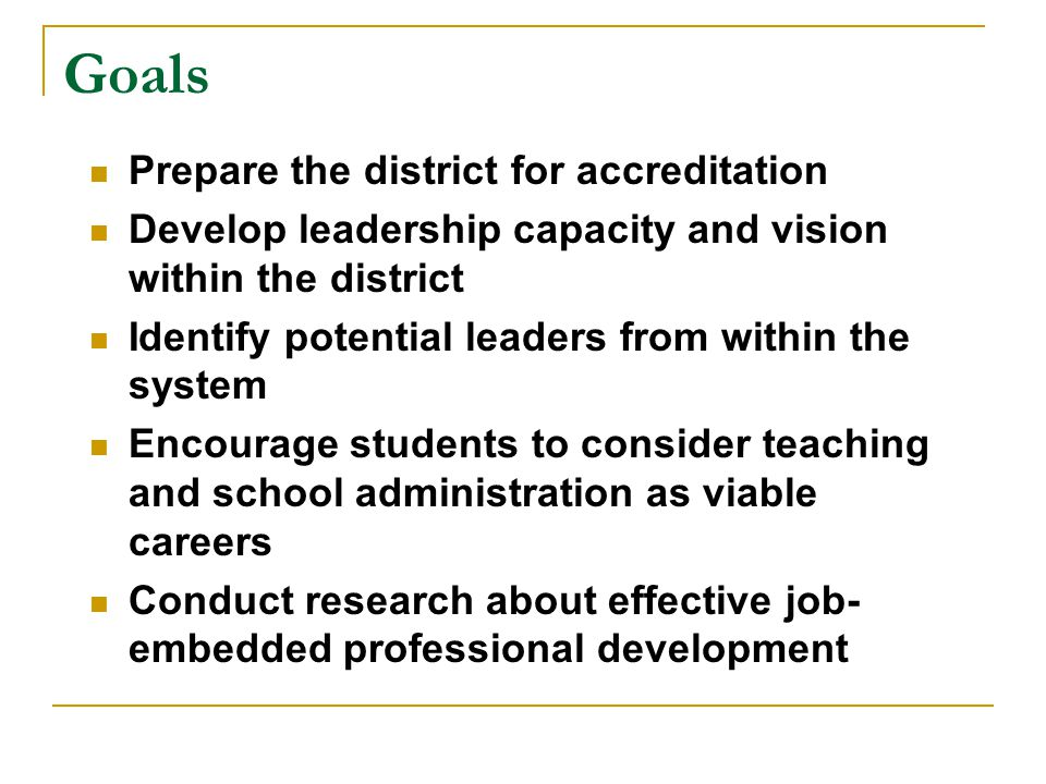 Goals Prepare the district for accreditation