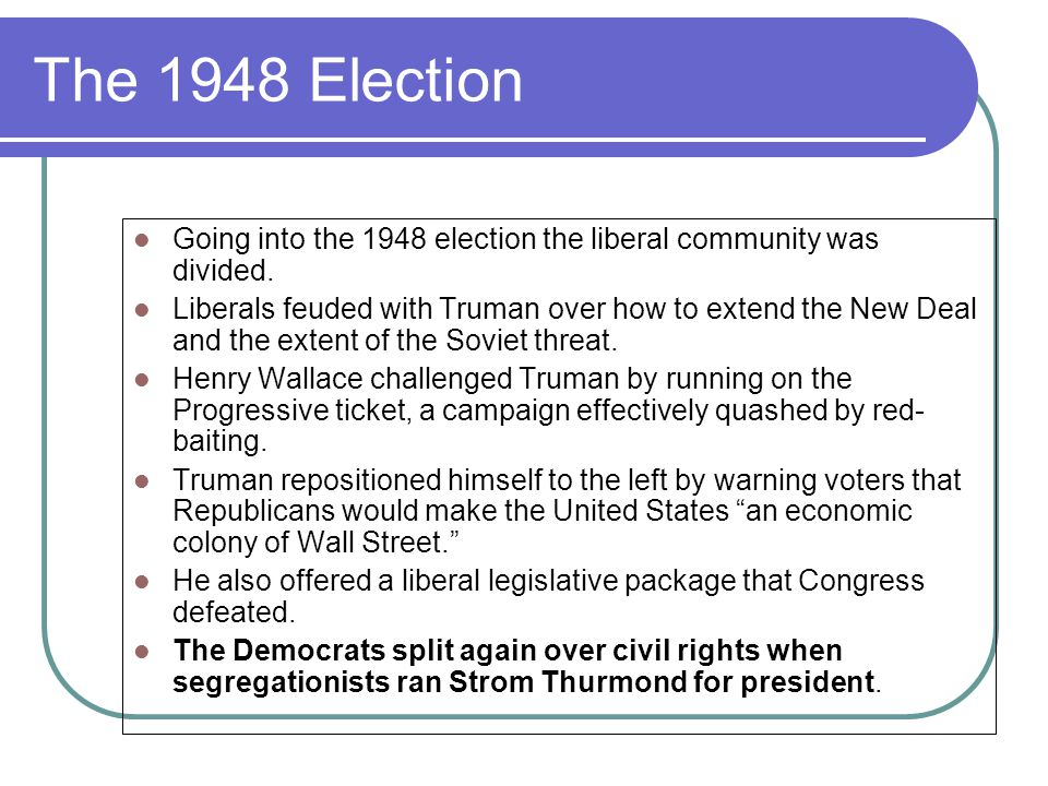 The 1948 Election Going into the 1948 election the liberal community was divided.