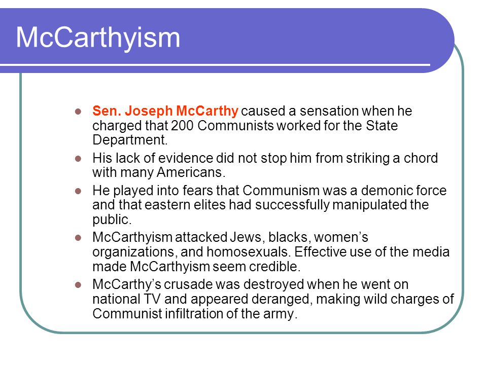 McCarthyism Sen. Joseph McCarthy caused a sensation when he charged that 200 Communists worked for the State Department.