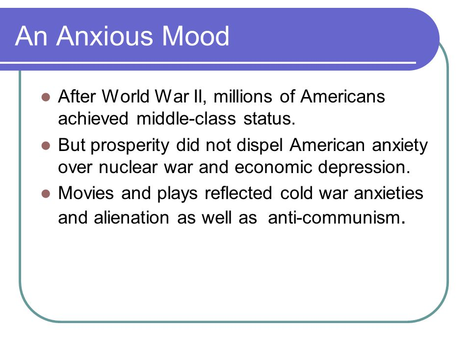 An Anxious Mood After World War II, millions of Americans achieved middle-class status.