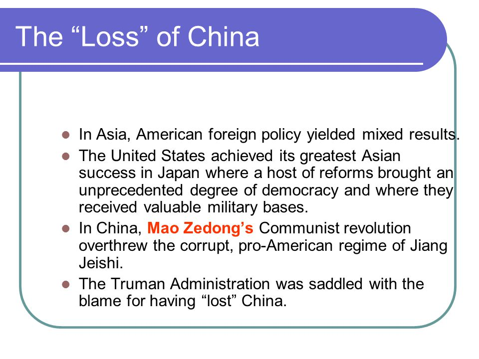 The Loss of China In Asia, American foreign policy yielded mixed results.