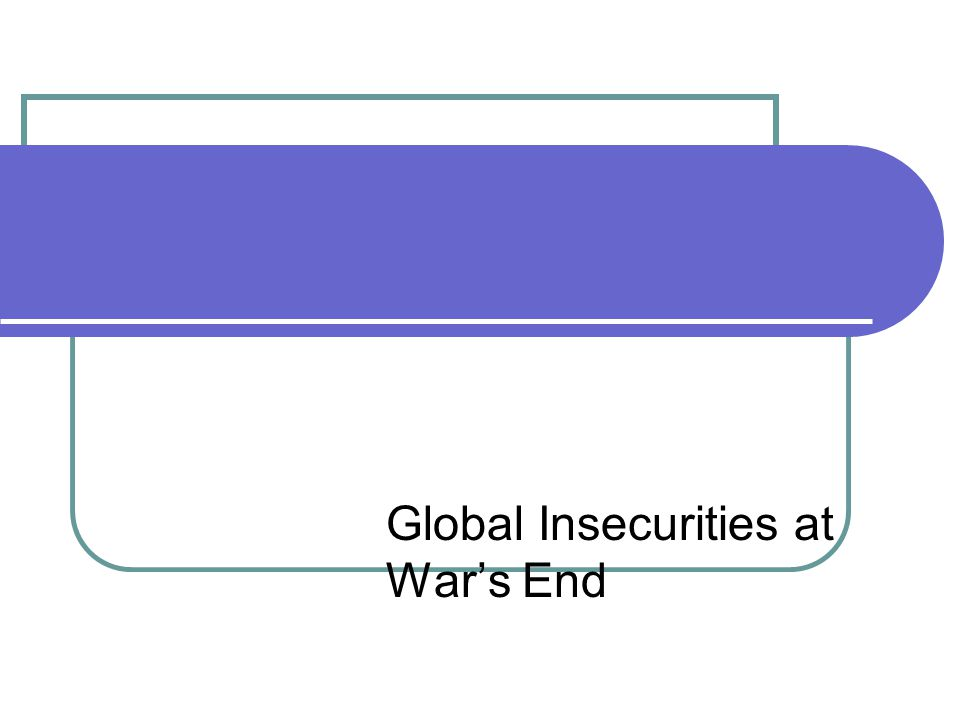 Global Insecurities at War's End