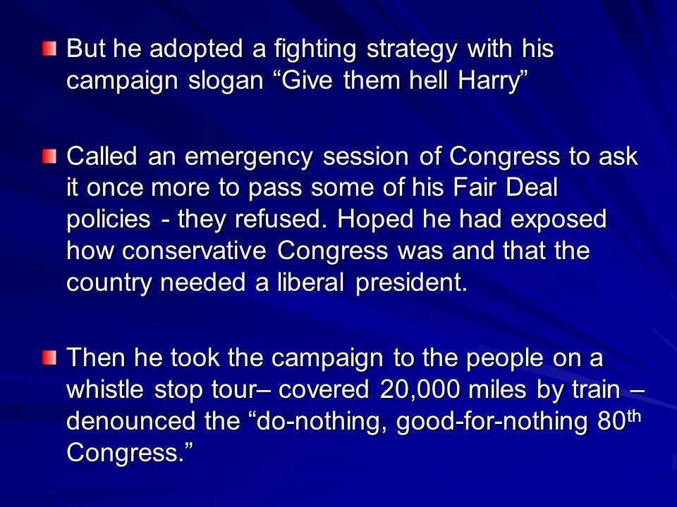 But he adopted a fighting strategy with his campaign slogan Give them hell Harry