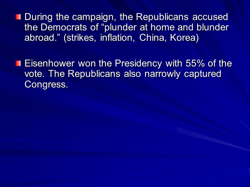During the campaign, the Republicans accused the Democrats of plunder at home and blunder abroad. (strikes, inflation, China, Korea)