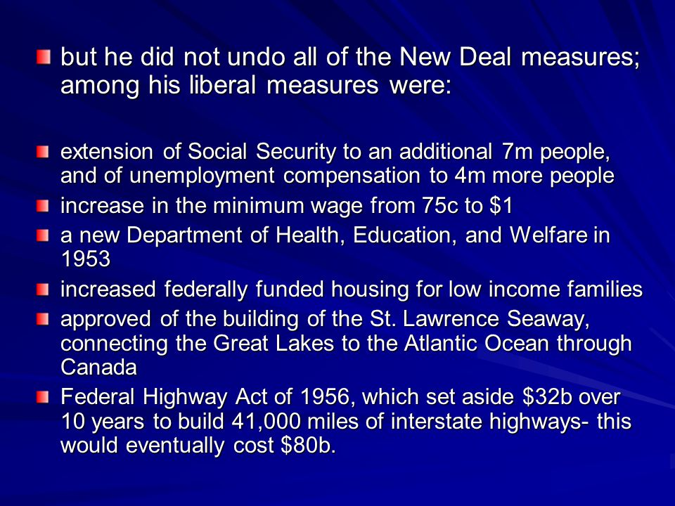 but he did not undo all of the New Deal measures; among his liberal measures were: