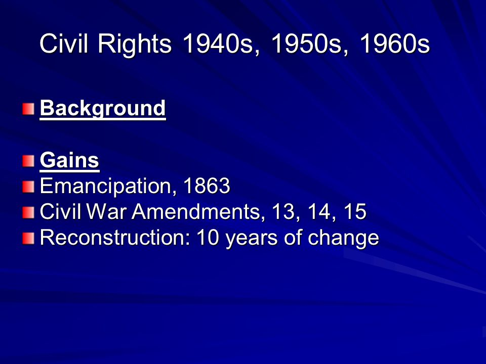 Civil Rights 1940s, 1950s, 1960s Background Gains Emancipation, 1863